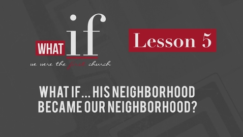 Thumbnail for entry Lesson 5: WHAT if... His Neighborhood Became Our Neighborhood?