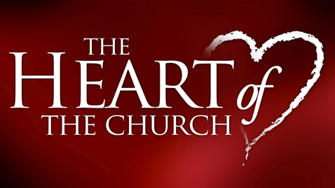 Thumbnail for entry The Heart of The Church: Heart for Serving