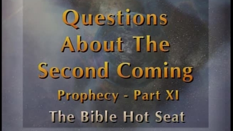 Thumbnail for entry The Bible Hot Seat - Questions About The Second Coming: Prophecy - Part 11