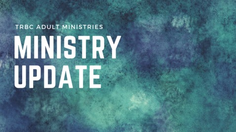 Thumbnail for entry TR Adult Ministries Update May 26