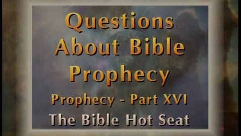 Thumbnail for entry The Bible Hot Seat - Questions About Bible Prophecy: Prophecy - Part 16