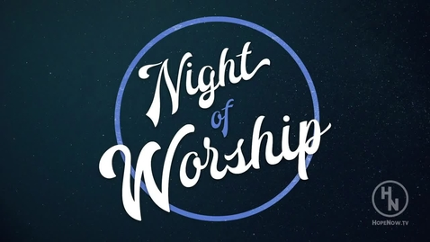 Thumbnail for entry Night of Worship 2017