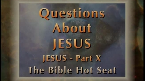 Thumbnail for entry The Bible Hot Seat - Questions About Jesus - Part 10