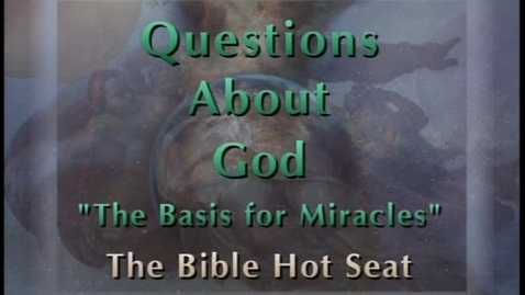 Thumbnail for entry The Bible Hot Seat - Questions About God - The Basis for Miracles