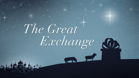 Thumbnail for entry The Great Exchange: God's Love For Our Loss