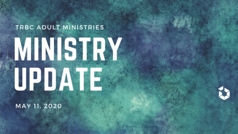 Thumbnail for entry TR Adult Ministries Update May 11