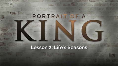 Thumbnail for entry Portrait of a King - Lesson 2: Life's Seasons