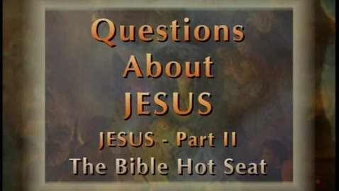 Thumbnail for entry The Bible Hot Seat - Questions About Jesus - Part 2