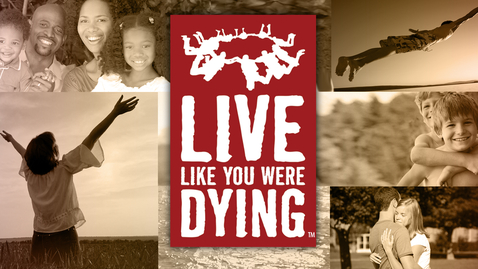 Thumbnail for entry Live Like You Were Dying: Embrace Eternity