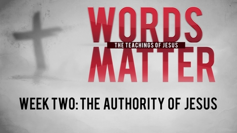 Thumbnail for entry Word Matter - Week Two: The Authority of Jesus