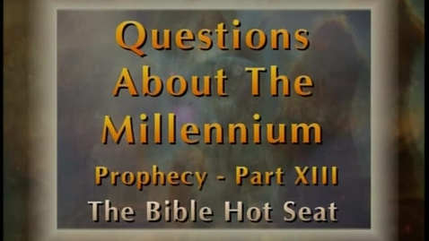 Thumbnail for entry The Bible Hot Seat - Questions About The Millennium: Prophecy - Part 13