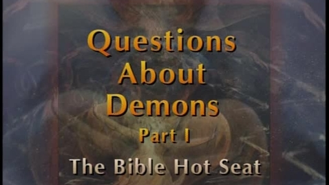 Thumbnail for entry The Bible Hot Seat - Questions About Demons - Part 1