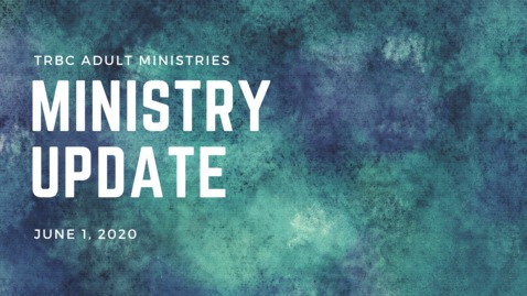 Thumbnail for entry TR Adult Ministries Update June 1