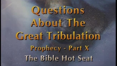 Thumbnail for entry The Bible Hot Seat - Questions About The Great Tribulation: Prophecy - Part 10