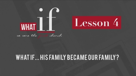 Thumbnail for entry Lesson 4: What if...His Family Became Our Family?