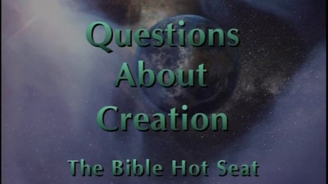 Thumbnail for entry The Bible Hot Seat - Questions About Creation