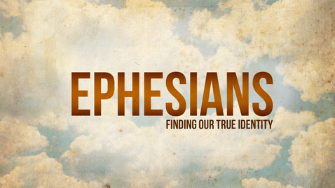 Thumbnail for entry Finding Your True Identity: Ephesians 1