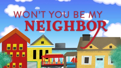 Thumbnail for entry Won't You Be My Neighbor?: Week 1
