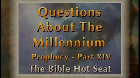 Thumbnail for entry The Bible Hot Seat - Questions About The Millennium: Prophecy - Part 14