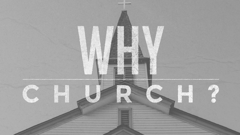 Thumbnail for entry Why Church? The Purpose of the Church