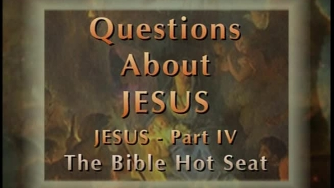 Thumbnail for entry The Bible Hot Seat - Questions About Jesus - Part 4