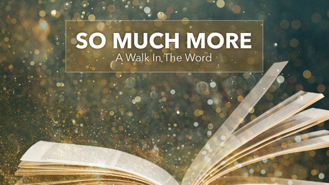 Thumbnail for entry SO MUCH MORE: A Walk In The Word
