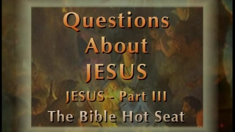 Thumbnail for entry The Bible Hot Seat - Questions About Jesus - Part 3