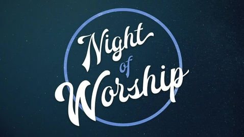 Thumbnail for entry Night of Worship 2018