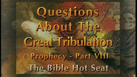 Thumbnail for entry The Bible Hot Seat - Questions About The Great Tribulation: Prophecy - Part 8