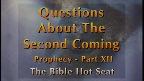 Thumbnail for entry The Bible Hot Seat - Questions About The Second Coming: Prophecy - Part 12