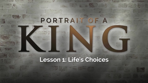 Thumbnail for entry Portrait of a King - Lesson 1: Life's Choices
