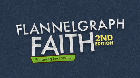 Thumbnail for entry Flannelgraph Faith 2nd Edition: The Importance of Action