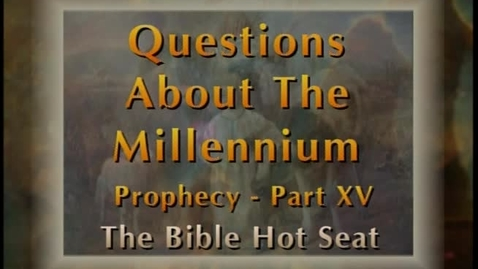 Thumbnail for entry The Bible Hot Seat - Questions About The Millennium: Prophecy - Part 15