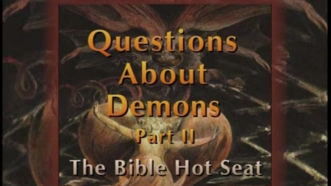 Thumbnail for entry The Bible Hot Seat - Questions About Demons - Part 2
