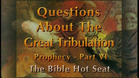 Thumbnail for entry The Bible Hot Seat - Questions About The Great Tribulation: Prophecy - Part 6
