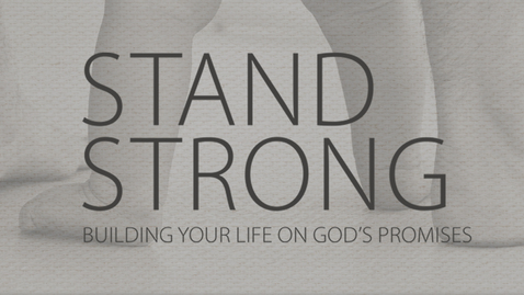 Thumbnail for entry Stand Strong: Building Your Life On God's Promises