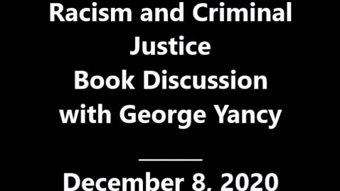 Thumbnail for entry Racism and Criminal Justice book discussion with George Yancy
