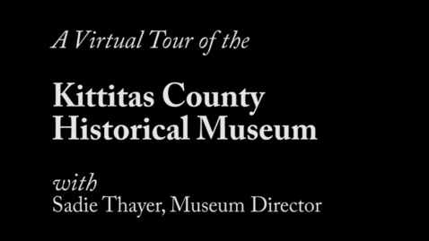 Thumbnail for entry Virtual Tour of Kittitas County Historic Museum
