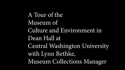 Thumbnail for entry A Tour of the Museum of Culture and Environment at Central Washington University