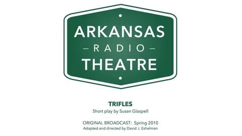 Thumbnail for entry Arkansas Radio Theatre:  Trifles