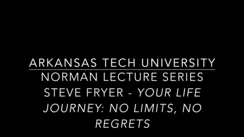 Thumbnail for entry Norman Lecture Series - Steve Fryer - Your Life Journey_ No Limits, No Regrets