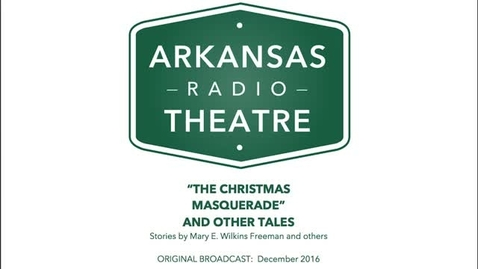 Thumbnail for entry Arkansas Radio Theatre:  The Christmas Masquerade and Other Tales