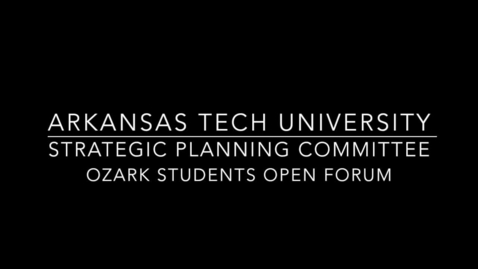 Thumbnail for entry Strategic Planning Committee - Student Open Forum at Ozark