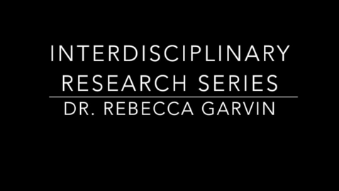 Thumbnail for entry IR Series - Dr. Rebecca Garvin