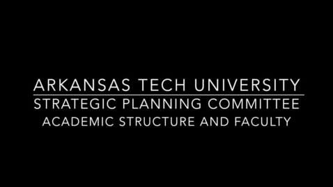 Thumbnail for entry Strategic Planning Committee - Academic Structure and Faculty
