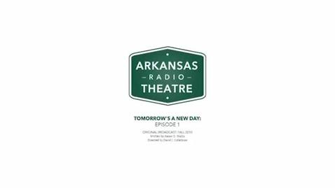 Thumbnail for entry Arkansas Radio Theatre:  Tomorrow's a New Day Ep 1