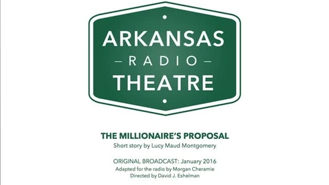 Thumbnail for entry Arkansas Radio Theatre:  The Millionaire's Proposal