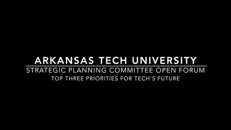 Thumbnail for entry Strategic Planning Committee - Top 3 Priorities for Tech's Future