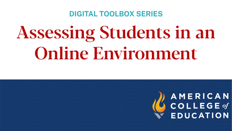 Thumbnail for entry Assessing Students in an Online Environment