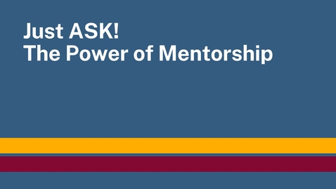 Thumbnail for entry Just ASK! The Power of Mentorship
